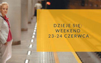 Dzieje się: weekend 23-24 czerwca