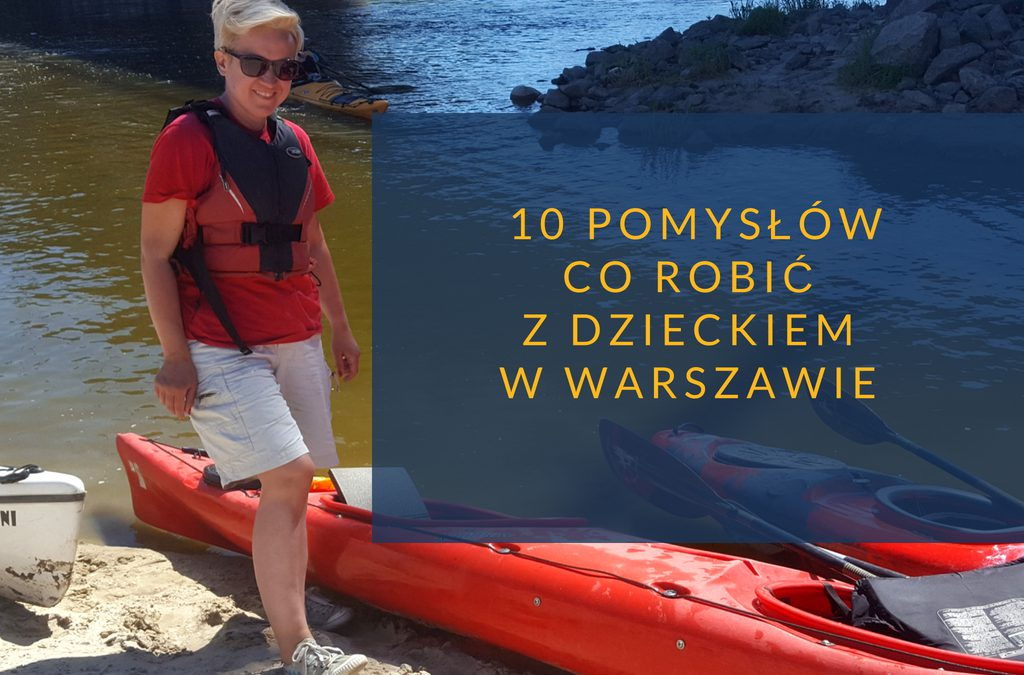 Co robić z dzieckiem w Warszawie. 10 pomysłów