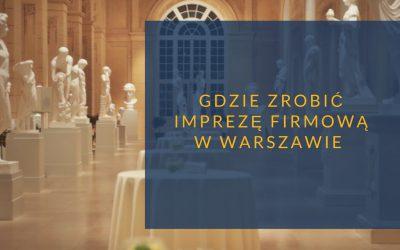 Gdzie zrobić imprezę firmową w Warszawie