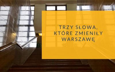 Trzy słowa, które zmieniły Warszawę