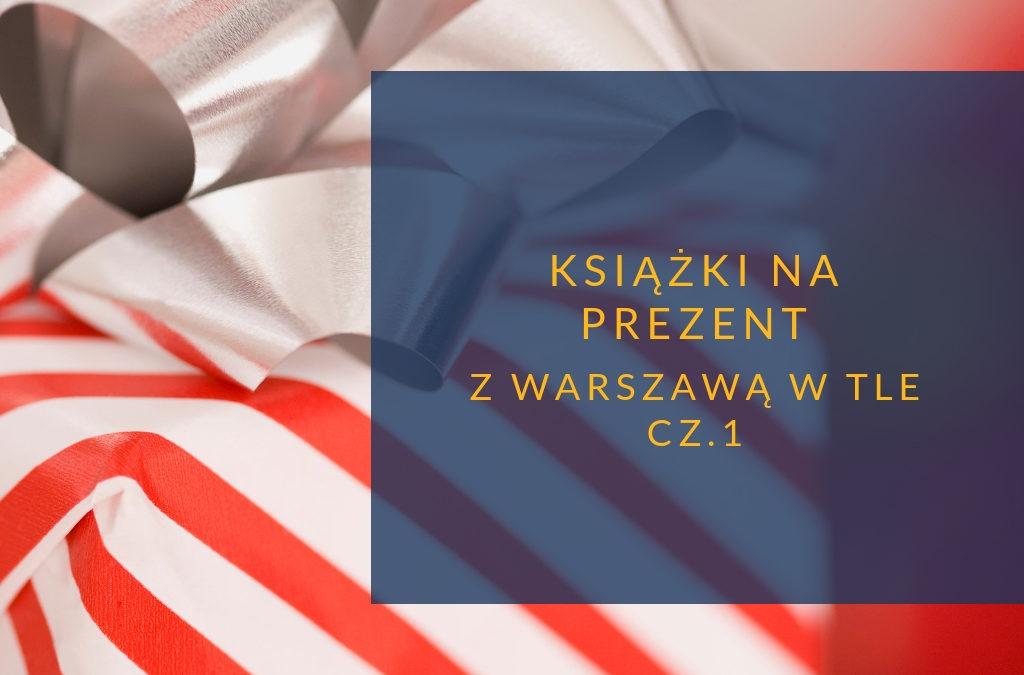 Książki na prezent z Warszawą w tle cz.1