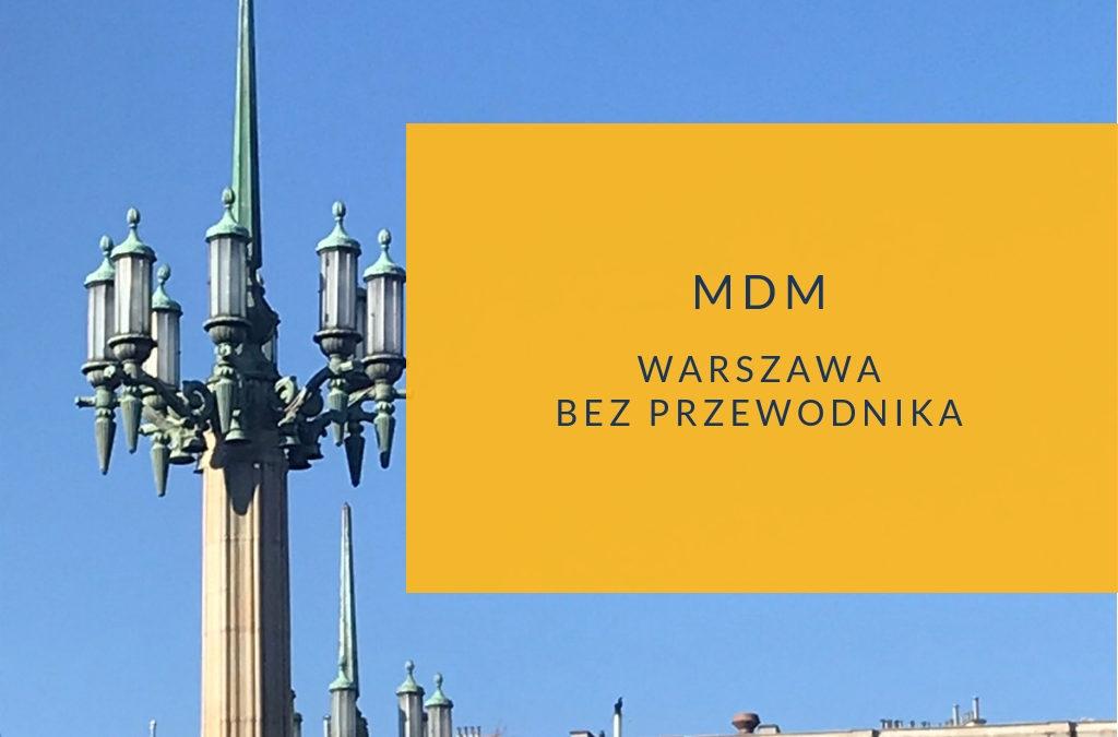 Warszawa bez przewodnika: MDM czyli Marszałkowska Dzielnica Mieszkaniowa