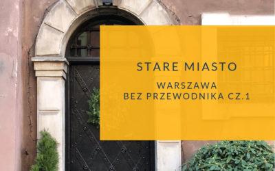 Warszawa bez przewodnika: Stare Miasto cz.1