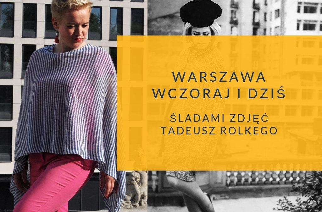Warszawa wczoraj i dziś. Śladami zdjęć Tadeusza Rolkego