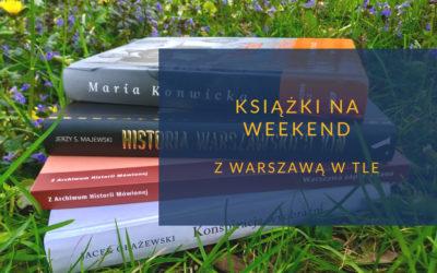 Książki na długi weekend z Warszawą w tle