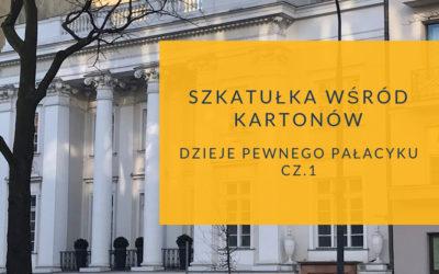 Szkatułka wśród kartonów. Dzieje pewnego pałacyku cz.1