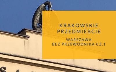 Warszawa bez przewodnika. Krakowskie Przedmieście cz.1