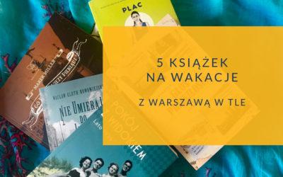 Książki na wakacje z Warszawą w tle
