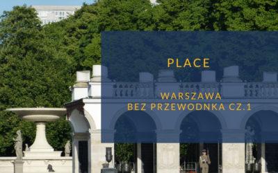 Warszawa bez przewodnika. Place cz.1
