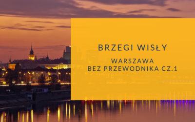 Warszawa bez przewodnika. Brzegi Wisły cz.1
