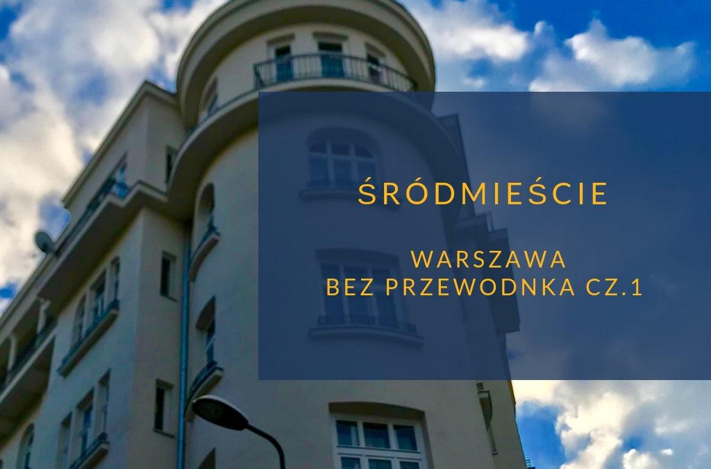 Warszawa bez przewodnika. Śródmieście Południowe cz.1