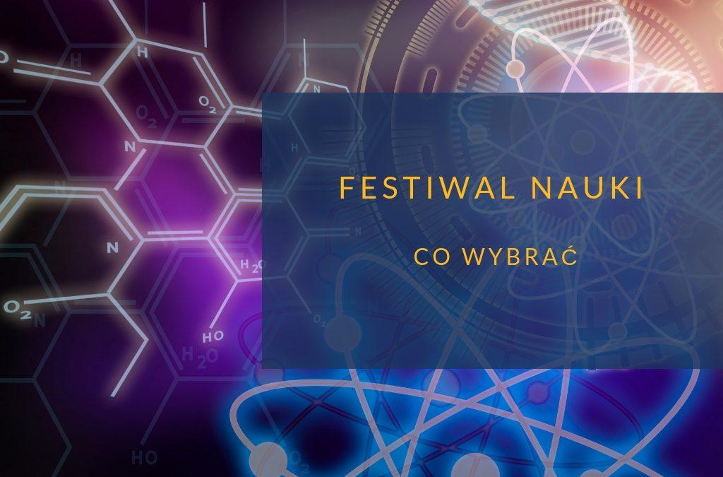 Festiwal Nauki – co wybrać