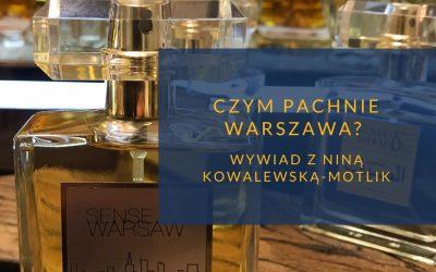 Czym pachnie Warszawa? Wywiad z Niną Kowalewską-Motlik
