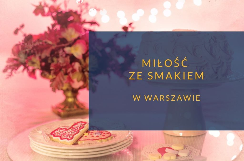 Miłość ze smakiem w Warszawie