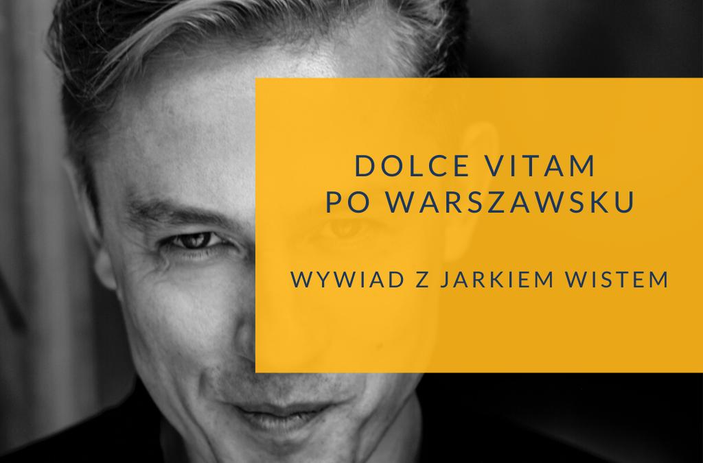 Dolce VitaM po warszawsku – rozmowa z Jarkiem Wistem