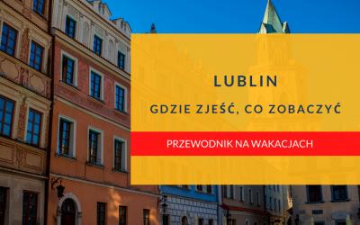 Lublin – gdzie zjeść co zobaczyć
