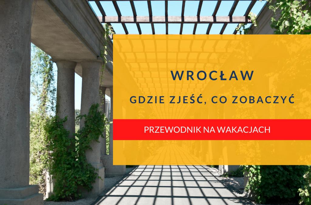 Wrocław – gdzie zjeść, co zobaczyć