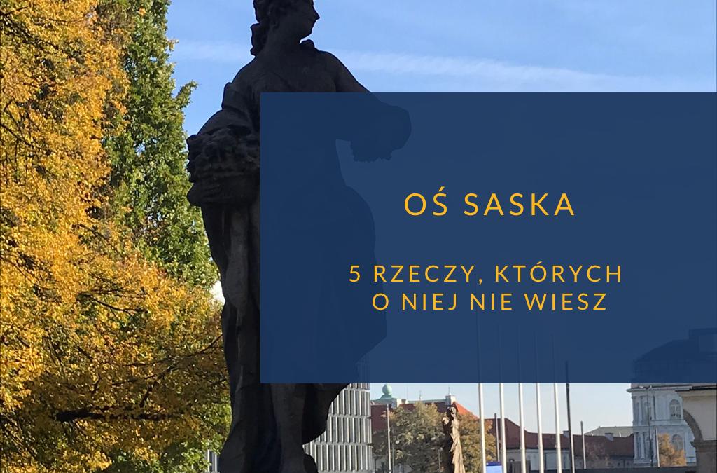 Oś Saska – 5 rzeczy, których o niej nie wiesz