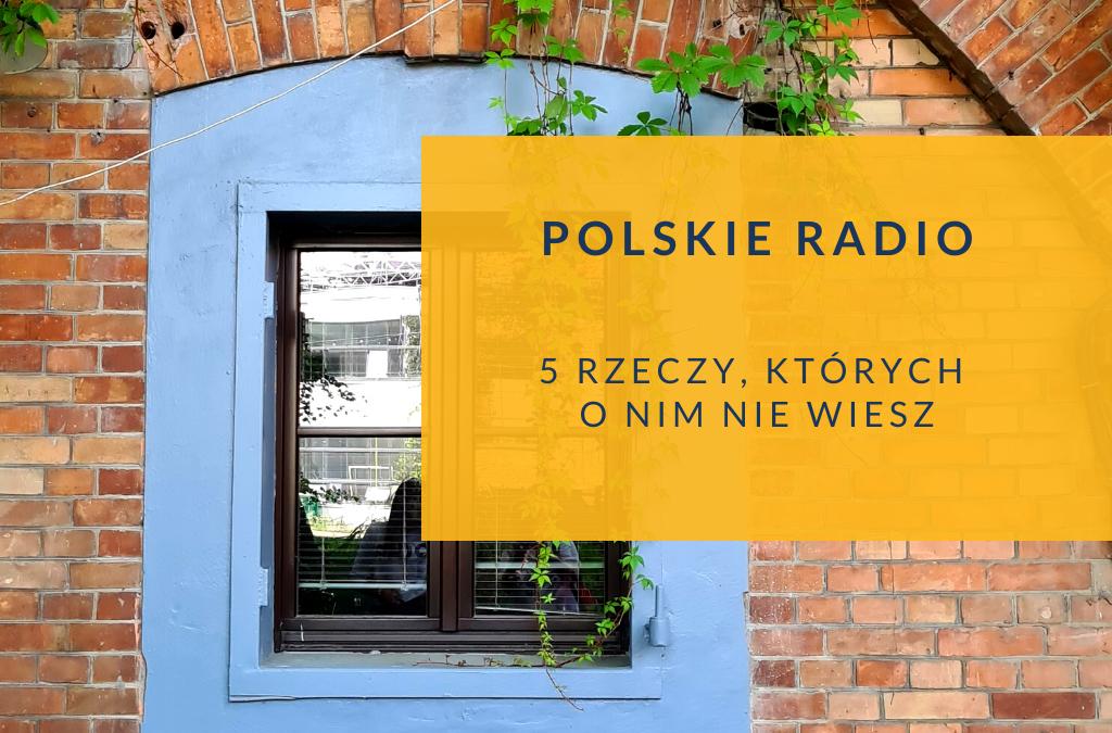 Polskie Radio – 5 rzeczy, których o nim nie wiesz