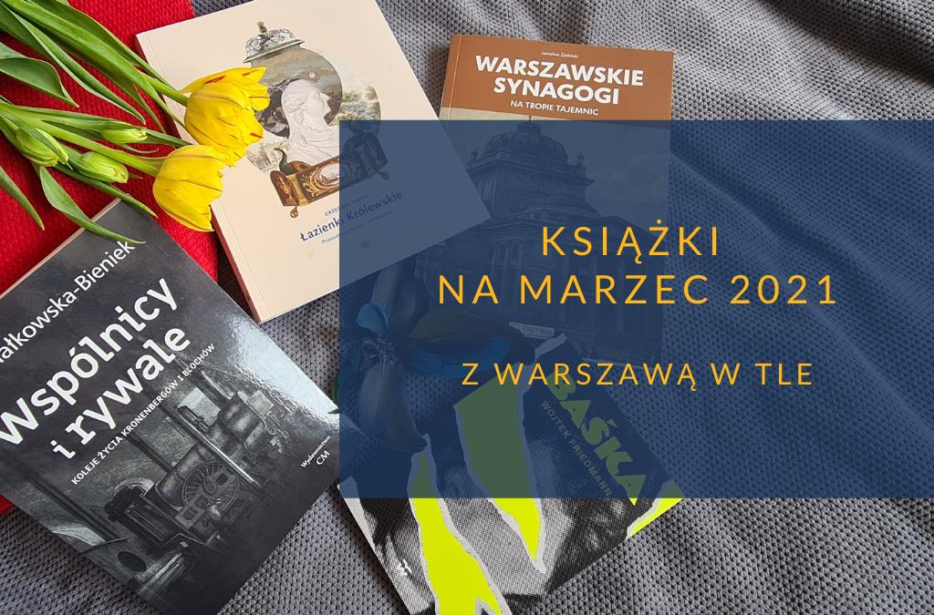 Książki na marzec 2021 z Warszawą w tle